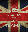 KEEP CALM AND SAY TEAM 1  - Personalised Poster A4 size