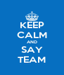 KEEP CALM AND SAY TEAM - Personalised Poster A4 size