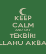 KEEP CALM AND SAY TEKBİR! ALLAHU AKBAR! - Personalised Poster A4 size