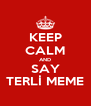 KEEP CALM AND SAY TERLİ MEME - Personalised Poster A4 size