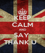 KEEP CALM AND SAY  THANK U   - Personalised Poster A4 size