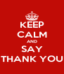 KEEP CALM AND SAY THANK YOU - Personalised Poster A4 size