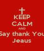 KEEP CALM AND Say thank You Jeaus - Personalised Poster A4 size