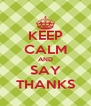 KEEP CALM AND SAY THANKS - Personalised Poster A4 size