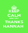 KEEP CALM AND SAY THANKS HANNAH  - Personalised Poster A4 size