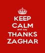KEEP CALM and say THANKS ZAGHAR - Personalised Poster A4 size