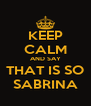 KEEP CALM AND SAY THAT IS SO SABRINA - Personalised Poster A4 size