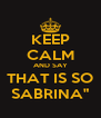 """KEEP CALM AND SAY THAT IS SO SABRINA"""" - Personalised Poster A4 size"""