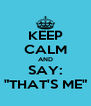 "KEEP CALM AND SAY: ""THAT'S ME"" - Personalised Poster A4 size"