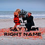 KEEP  CALM AND SAY THE RIGHT NAME - Personalised Poster A4 size