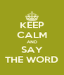 KEEP CALM AND SAY THE WORD - Personalised Poster A4 size