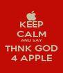 KEEP CALM AND SAY THNK GOD 4 APPLE - Personalised Poster A4 size