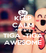 KEEP CALM AND SAY TIGA -TIGA AWESOME - Personalised Poster A4 size