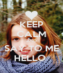 KEEP CALM AND SAY TO ME HELLO  - Personalised Poster A4 size