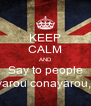 KEEP CALM AND Say to people bacayarou conayarou,yeah! - Personalised Poster A4 size