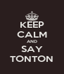 KEEP CALM AND SAY TONTON - Personalised Poster A4 size