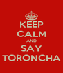 KEEP CALM AND SAY TORONCHA - Personalised Poster A4 size