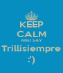 KEEP CALM AND SAY Trillisiempre :') - Personalised Poster A4 size