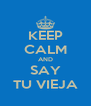 KEEP CALM AND SAY TU VIEJA - Personalised Poster A4 size