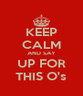 KEEP CALM AND SAY UP FOR THIS O's - Personalised Poster A4 size