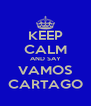 KEEP CALM AND SAY VAMOS CARTAGO - Personalised Poster A4 size