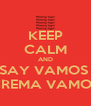 KEEP CALM AND SAY VAMOS  CREMA VAMOS - Personalised Poster A4 size