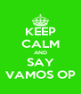 KEEP CALM AND SAY VAMOS OP - Personalised Poster A4 size