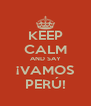KEEP CALM AND SAY ¡VAMOS PERÚ! - Personalised Poster A4 size