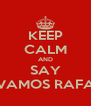 KEEP CALM AND SAY VAMOS RAFA - Personalised Poster A4 size