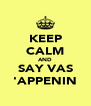 KEEP CALM AND SAY VAS 'APPENIN - Personalised Poster A4 size