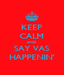 KEEP CALM AND SAY VAS HAPPENIN' - Personalised Poster A4 size