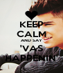 KEEP CALM AND SAY 'VAS HAPPENIN' - Personalised Poster A4 size