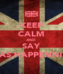 KEEP CALM AND SAY VAS HAPPENNIN - Personalised Poster A4 size