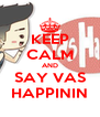 KEEP CALM AND SAY VAS HAPPININ - Personalised Poster A4 size