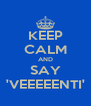 KEEP CALM AND SAY 'VEEEEENTI' - Personalised Poster A4 size