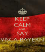 KEEP CALM AND SAY VISCA BAYERN - Personalised Poster A4 size