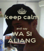 keep calm  and say WA SI ALIANG - Personalised Poster A4 size