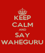 KEEP CALM AND SAY WAHEGURU - Personalised Poster A4 size
