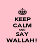 KEEP CALM AND SAY WALLAH! - Personalised Poster A4 size
