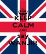 KEEP CALM AND say WANJIR - Personalised Poster A4 size