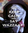 KEEP CALM AND SAY WAZZAAP! - Personalised Poster A4 size