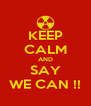 KEEP CALM AND SAY WE CAN !! - Personalised Poster A4 size