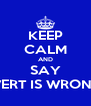 KEEP CALM AND SAY WERT IS WRONG - Personalised Poster A4 size