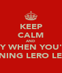 KEEP CALM AND SAY WHEN YOU'RE RUNING LERO LERO - Personalised Poster A4 size