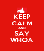 KEEP CALM AND SAY WHOA - Personalised Poster A4 size