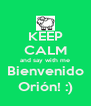 KEEP CALM and say with me Bienvenido Orión! :) - Personalised Poster A4 size
