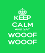 KEEP CALM AND SAY WOOOF WOOOF - Personalised Poster A4 size