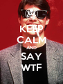 KEEP CALM AND SAY WTF - Personalised Poster A4 size