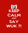 KEEP CALM AND SAY WUK ?! - Personalised Poster A4 size