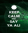 KEEP CALM AND SAY YA ALI - Personalised Poster A4 size